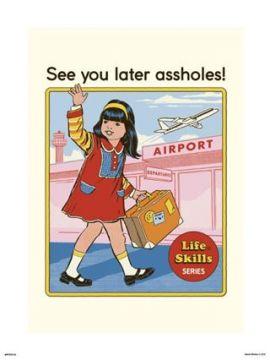 Steven Rhodes - See You Later Assholes Art Print